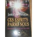 Ces esprits parmi nous - James Van Praagh